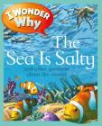 I Wonder Why the Sea Is Salty: and Other Questions About the Oceans Cover Image