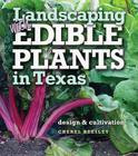 Landscaping with Edible Plants in Texas: Design and Cultivation Cover Image