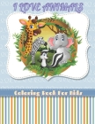 I Love Animals - Coloring Book for Kids Cover Image