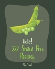Hello! 222 Snow Pea Recipes: Best Snow Pea Cookbook Ever For Beginners [Book 1] Cover Image