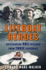 Lifeboat Heroes: Outstanding RNLI Rescues from Three Centuries Cover Image