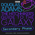 The Hitchhiker's Guide To The Galaxy: Secondary Phase (Hitchhiker's Guide (radio plays)) Cover Image