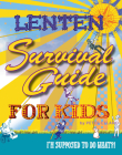 Lenten Survival Guide for Kids: I am Supposed to Do What?! Cover Image