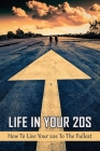 Life In Your 20s: How To Live Your 20s To The Fullest: Why Are 20S Books So Important Cover Image