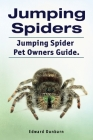 Jumping Spiders. Jumping Spider Pet Owners Guide. Cover Image