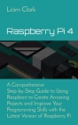 Raspberry Pi 4: A Comprehensive Step-by-Step Guide to Using Raspbian to Create Amazing Projects and Improve Your Programming Skills wi Cover Image