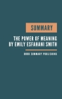 Summary: The Power of Meaning Book Summary - Finding Fulfillment in a World Obsessed with Happiness - Crafting a life that matt Cover Image