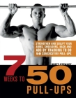 7 Weeks to 50 Pull-Ups: Strengthen and Sculpt Your Arms, Shoulders, Back, and Abs by Training to Do 50 Consecutive Pull-Ups Cover Image
