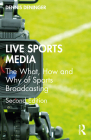 Live Sports Media: The What, How and Why of Sports Broadcasting Cover Image