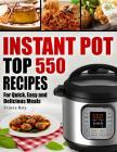 Instant Pot Cookbook: 550 Recipes for Quick, Easy and Delicious Instant Pot Meals Cover Image