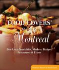 Food Lovers' Guide to Montreal: Best Local Specialties, Markets, Recipes, Restaurants & Events Cover Image