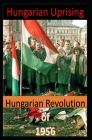 Hungarian Uprising: Hungarian Revolution of 1956 Cover Image