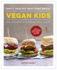 Vegan Kids: Tasty, Healthy Meat-Free Meals: 100 Recipes Everyone Will Love Cover Image