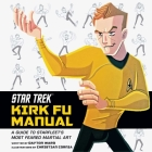 Star Trek: Kirk Fu Manual: A Guide to Starfleet's Most Feared Martial Art Cover Image