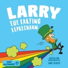 Larry The Farting Leprechaun: A Funny Read Aloud Picture Book For Kids And Adults About Leprechaun Farts and Toots for St. Patrick's Day Cover Image
