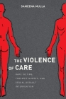 The Violence of Care: Rape Victims, Forensic Nurses, and Sexual Assault Intervention Cover Image