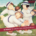 30 Ways to Grow Old Disgracefully Cover Image