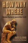 How Why Where: 3 Questions That Must Be Answered Before You Die Cover Image