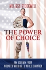 The Power of Choice: My Journey from Wounded Warrior to World Champion Cover Image