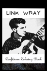 Confidence Coloring Book: Link Wray Inspired Designs For Building Self Confidence And Unleashing Imagination Cover Image