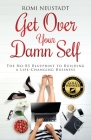 Get Over Your Damn Self: The No-BS Blueprint to Building A Life-Changing Business Cover Image