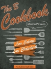 The B Cookbook: Low Calorie, Low Carbohydrates, No Added Salt Diet Cover Image