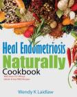 Heal Endometriosis Naturally Cookbook: 101 Wheat, Gluten & Soy Free Recipes Cover Image