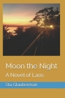 Moon the Night: A Novel of Laos Cover Image