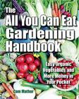 The All You Can Eat Gardening Handbook: Easy Organic Vegetables and More Money in Your Pocket Cover Image