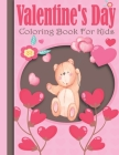Valentine's Day Coloring Book For Kids: 50 Fun Valentines Coloring Pages For Kids: Hearts, Sweets, Unicorn, Cute Animals and More Cover Image