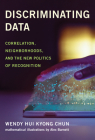 Discriminating Data: Correlation, Neighborhoods, and the New Politics of Recognition Cover Image