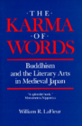 The Karma of Words: Buddhism and the Literary Arts in Medieval Japan Cover Image