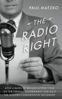 The Radio Right: How a Band of Broadcasters Took on the Federal Government and Built the Modern Conservative Movement Cover Image