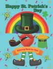 Happy Patrick's Day Coloring Book For Kids: Cute Irish Color Book for Toddlers, Coloring Book for Children's with Funny Irish Leprechauns, Rainbows, 1 Cover Image
