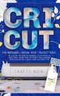 Cricut 3 in 1: The 2021 Updated Guide for Beginners on Mastering the Cricut Maker. Design Space and Project Ideas Included - Cricut E Cover Image
