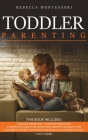 Toddler Parenting: 2 Books In 1: Toddler Discipline + Positive Parenting. A Complete Guide for Moms and Dads to Decode Their Children's S Cover Image