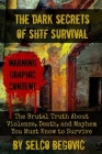 The Dark Secrets of SHTF Survival: The Brutal Truth About Violence, Death, & Mayhem You Must Know to Survive Cover Image