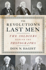 The Revolution's Last Men: The Soldiers Behind the Photographs Cover Image