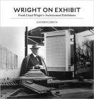 Wright on Exhibit: Frank Lloyd Wright's Architectural Exhibitions Cover Image