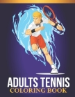 Adults Tennis Coloring Book: An Adults Tennis Lovers Coloring Book with 30 Awesome Tennis Designs Cover Image