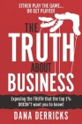 The TRUTH About Business: What The Top 1% DOESN'T Want You To Know...[Either Play The Game Or Get Played!] Cover Image
