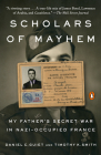 Scholars of Mayhem: My Father's Secret War in Nazi-Occupied France Cover Image