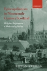 Episcopalianism in Nineteenth-Century Scotland: Religious Responses to a Modernizing Society Cover Image