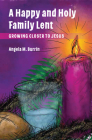 A Happy and Holy Family Lent: Growing Closer to Jesus Cover Image