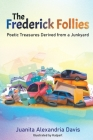 The Frederick Follies - Poetic Treasures Derived from a Junkyard Cover Image