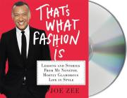 That's What Fashion Is: Lessons and Stories from My Nonstop, Mostly Glamorous Life in Style Cover Image
