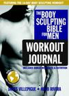 The Body Sculpting Bible for Men Workout Journal: The Ultimate Men's Body Sculpting and Bodybuilding Guide Featuring the Best Weight Training Workouts & Nutrition Plans Guaranteed to Gain Muscle & Burn Fat Cover Image
