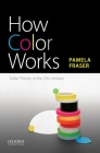 How Color Works: Color Theory in the Twenty-First Century Cover Image