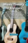 Music Theory for Beginners: An Easy Textbook with Images to Learn, Read, Understand Music and Apply it with Fun and Confidence for Guitarists, Vio Cover Image