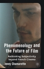 Phenomenology and the Future of Film: Rethinking Subjectivity Beyond French Cinema Cover Image
